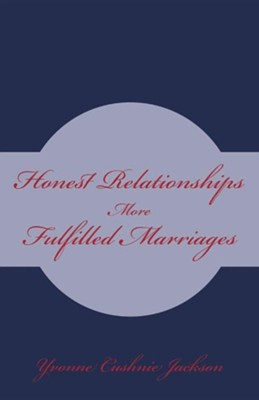 Honest Relationships: More Fulfilled Marriages  -     By: Yvonne Cushnie Jackson