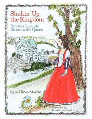Shakin' Up the Kingdom: Princess Lucinda Becomes the Queen  -     By: Sara Hines Martin