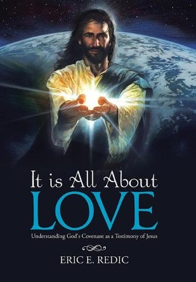 It Is All about Love: Understanding God's Covenant as a Testimony of Jesus  -     By: Eric E. Redic