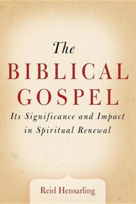 The Biblical Gospel: Its Significance and Impact in Spiritual Renewal  -     By: Reid Hensarling