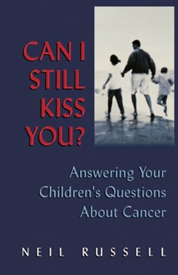Can I Still Kiss You ?: Answering Your Children's Questions about Cancer  -     By: Neil Russell