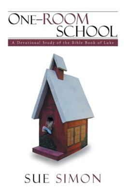 One-Room School: A Devotional Study of the Bible Book of Luke  -     By: Sue Simon