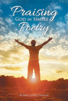 Praising God in Simple Poetry  -     By: Rubbie Jones Parish