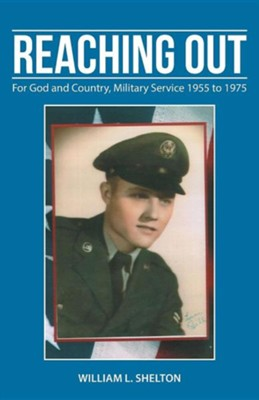 Reaching Out: For God and Country, Military Service 1955 to 1975  -     By: William L. Shelton
