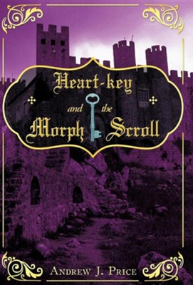 Heart-Key and the Morph Scroll  -     By: Andrew J. Price