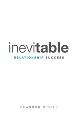 Inevitable Relationship Success: Where Marriage, Parenting, and Ministry Thrive  -     By: Shannon O'Dell
