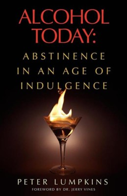 Alcohol Today: Abstinence in an Age of Indulgence  -     By: Peter Lumpkins