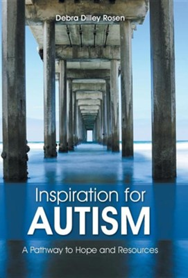 Inspiration for Autism: A Pathway to Hope and Resources  -     By: Debra Dilley Rosen