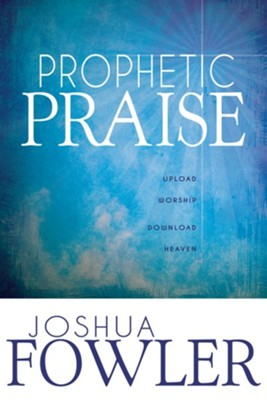 Prophetic Praise  -     By: Joshua Fowler