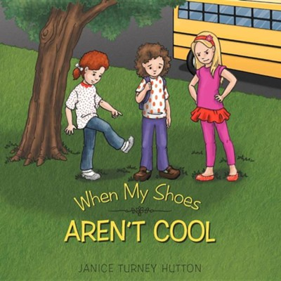 When My Shoes Aren't Cool  -     By: Janice Turney Hutton