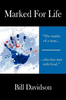 Marked for Life: The Marks of a Man Who Has Met with God  -     By: Bill Davidson