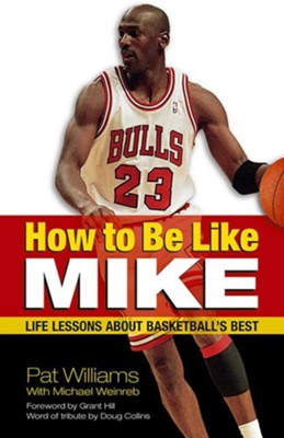 How to Be Like Mike: Life Lessons about Basketball's Best  -     By: Pat Williams, Michael Weinreb, Grant Hill