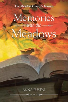 Memories with the Meadows: The Meadow Family's Journey  -     By: Anna Pustai