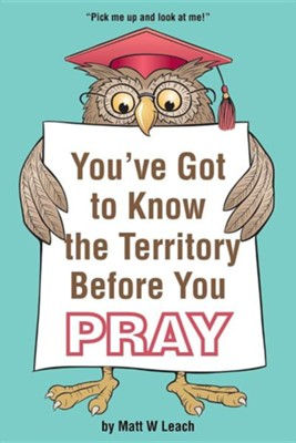 You've Got to Know the Territory Before You Pray  -     By: Matt W. Leach