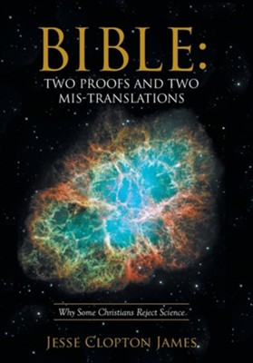 Bible: Two Proofs and Two MIS-Translations: Why Some Christians Reject Science  -     By: Jesse Clopton James