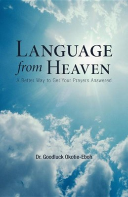 Language from Heaven: A Better Way to Get Your Prayers Answered  -     By: Dr. Goodluck Okotie-Eboh