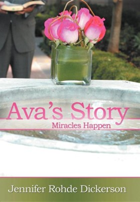 Ava's Story: Miracles Happen  -     By: Jennifer Rohde Dickerson