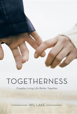 Togetherness: Couples Living Life Better Together  -     By: Wil Lake