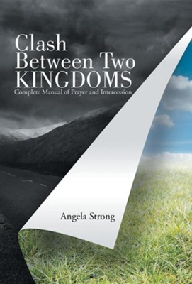 Clash Between Two Kingdoms: Complete Manual of Prayer and Intercession  -     By: Angela Strong