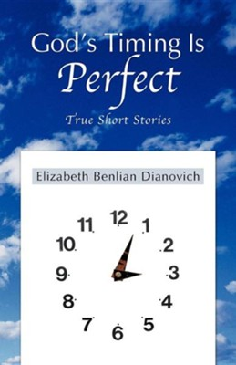 God's Timing Is Perfect: True Short Stories  -     By: Elizabeth Benlian Dianovich