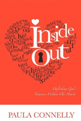Inside Out: Unlocking God's Treasures Within Our Hearts  -     By: Paula Connelly