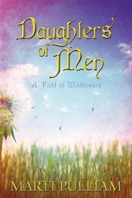 Daughters of Men: A Field of Wildflowers  -     By: Marti Pulliam