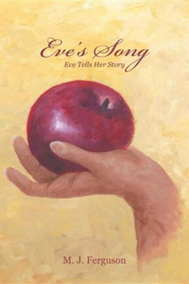 Eve's Song: Eve Tells Her Story  -     By: M.J. Ferguson