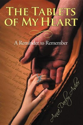 The Tablets of My Heart: A Reminder to Remember  -     By: Anna Darby Asher