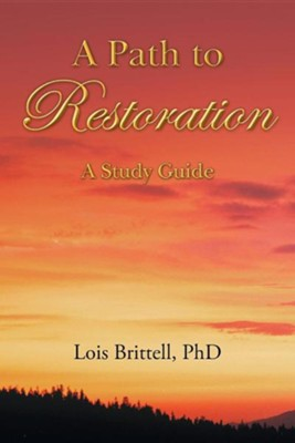 A Path to Restoration: A Study Guide  -     By: Lois Brittell