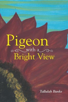Pigeon with a Bright View  -     By: Tallulah Banks