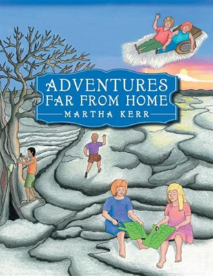 Adventures Far from Home  -     By: Martha Kerr