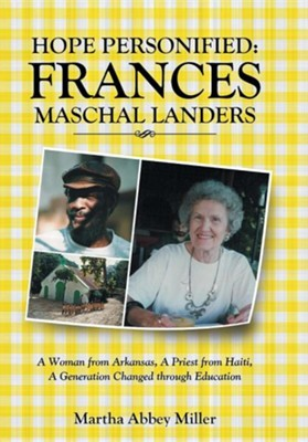 Hope Personified: Frances Maschal Landers: A Woman from Arkansas, a Priest from Haiti, a Generation Changed Through Education  -     By: Martha Abbey Miller