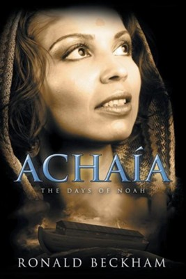 Achaia: The Days of Noah  -     By: Ronald Beckham