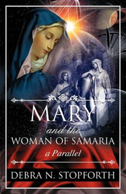 Mary and the Woman of Samaria  -     By: Debra N. Stopforth