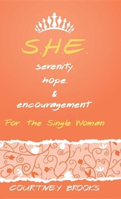 S.H.E. Serenity, Hope, and Encouragement: For the Single Woman  -     By: Courtney Brooks