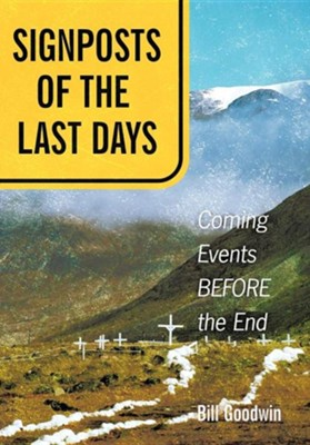 Signposts of the Last Days: Coming Events Before the End  -     By: Bill Goodwin