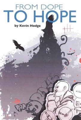 From Dope to Hope  -     By: Kevin Hodge