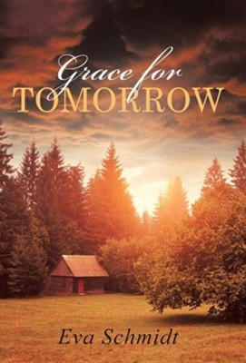 Grace for Tomorrow  -     By: Eva Schmidt