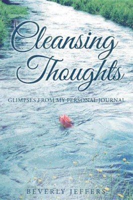 Cleansing Thoughts: Glimpses from My Personal Journal  -     By: Beverly Jeffers