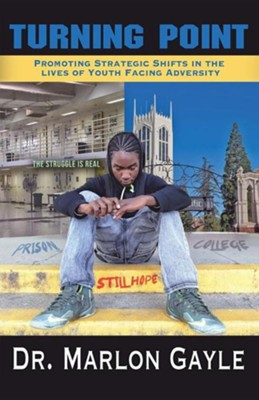 Turning Point: Promoting Strategic Shifts in the Lives of Youth Facing Adversity  -     By: Marlon Gayle