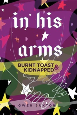 In His Arms: Burnt Toast & Kidnapped  -     By: Gwen Buxton