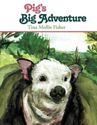 Pig's Big Adventure  -     By: Tina Mollie Fisher