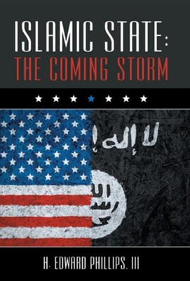 Islamic State: The Coming Storm  -     By: H. Edward Phillips III