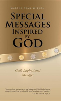 Special Messages Inspired by God: God's Inspirational Messages  -     By: Martha Jean Wilson