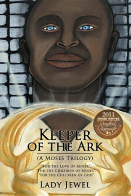 Keeper of the Ark (a Moses Trilogy): For the Love of Moses, For the Children of Moses, For the Children of God  -