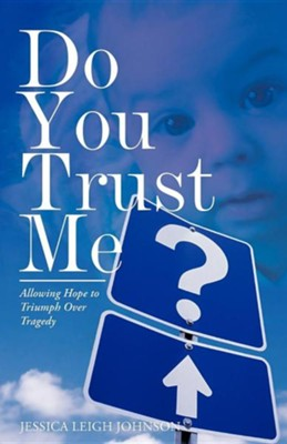 Do You Trust Me?: Allowing Hope to Triumph Over Tragedy  -     By: Jessica Leigh Johnson