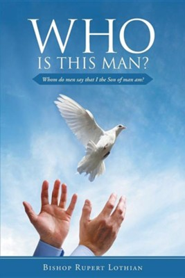 Who Is This Man?: Whom Do Men Say That I the Son of Man Am?  -     By: Rupert Lothian