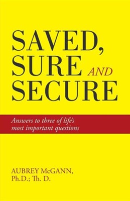 Saved, Sure and Secure: Answers to Three of Life's Most Important Questions  -     By: Aubrey McGann