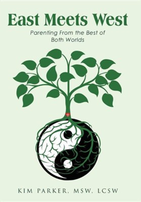 East Meets West: Parenting from the Best of Both Worlds  -     By: Kim Parker
