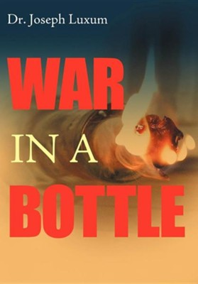 War in a Bottle  -     By: Dr. Joseph Luxum